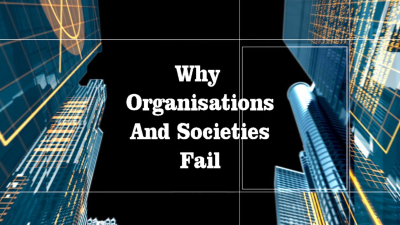 Why Organisations and societies Fail